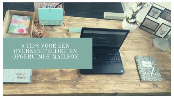 5 tips voor een overzichtelijke en opgeruimde mailbox